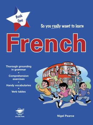 So You Really Want to Learn French: A Textbook for Key Stage 2 and Common Entrance: Book 1
