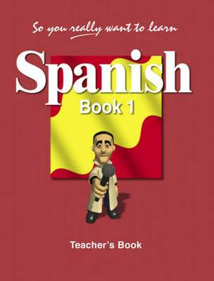 So You Really Want to Learn Spanish:  Book 1: Teacher's Book