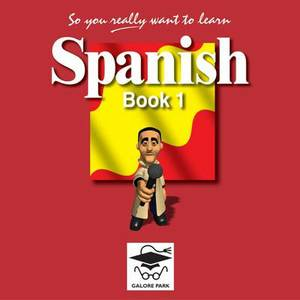 So You Really Want to Learn Spanish: Book 1