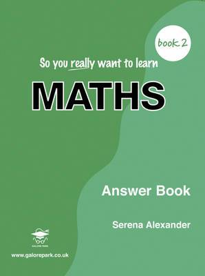 So You Really Want to Learn Maths Book 2 Answer Book