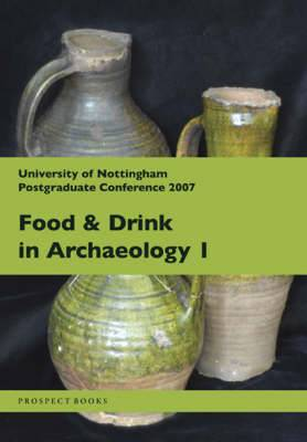 Food and Drink in Archaeology I: University of Nottingham Postgraduate Conference 2007