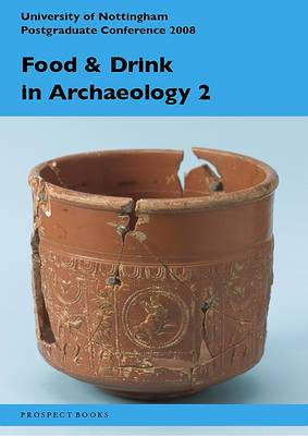 Food and drink in archaeology 2: University of Nottingham Postgraduate Conference 2008: Volume 2