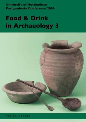 Food and Drink in Archaeology 3: University of Nottingham Postgraduate Conference 2009: Volume 3