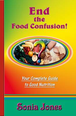 End the Food Confusion: Your Complete Guide to Good Nutrition