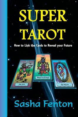 Super Tarot: How to Link the Cards to Reveal Your Future
