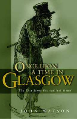 Once Upon a Time in Glasgow: The City from the Earliest Times
