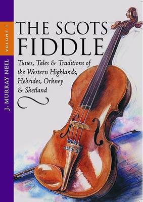The Scots Fiddle: v. 3: Tunes, Tales and Traditions of the Western Highlands, Hebrides, Orkney and Shetland