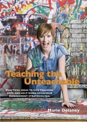 Teaching the Unteachable: What Teachers Can Do When All Else Fails