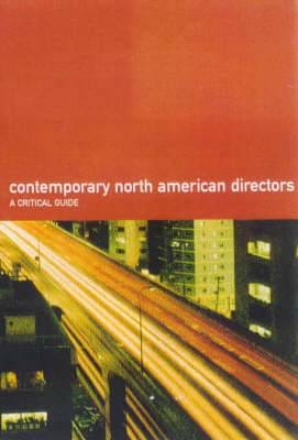 The Wallflower Critical Guide to Contemporary North American Directors: A Critical Guide