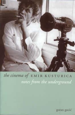 The Cinema of Emir Kusturica: Notes from the Underground