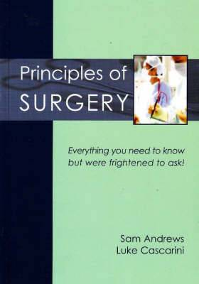 Principles of Surgery: Everything You Need to Know But Were Frightened to Ask!