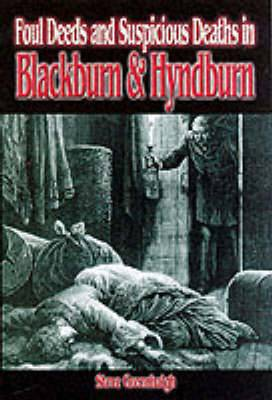 Foul Deeds and Suspicious Deaths in Blackburn and Hyndburn
