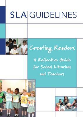 Creating Readers: A Reflective Guide for School Librarians and Teachers