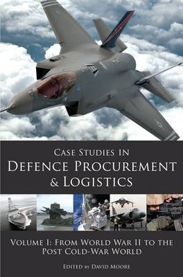 Case Studies in Defence Procurement and Logistics: Volume I: From World War II to the Post Cold-War World
