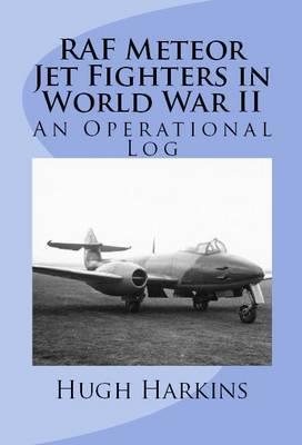 RAF Meteor Jet Fighter in World War II: An Operational Log