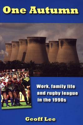 One Autumn: Work, Family Life and Rugby League in the 1990s