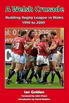 A Welsh Crusade: Building Rugby League in Wales 1990 to 2009
