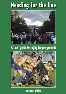 Heading for the Line: A Fans' Guide to Rugby League Grounds