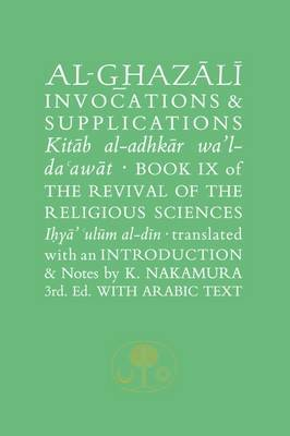 Al-Ghazali on Invocations and Supplications: Book IX of the Revival of the Religious Sciences