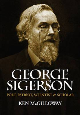 George Sigerson: Poet, Patriot, Scientist and Scholar