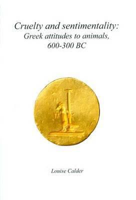 Cruelty and Sentimentality: Greek Attitudes to Animals, 600-300 BC