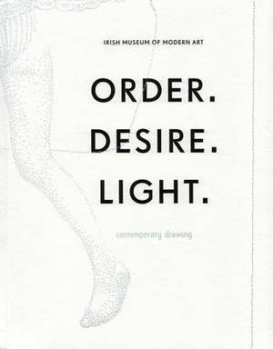 Order | Desire | Light: Contemporary Drawing