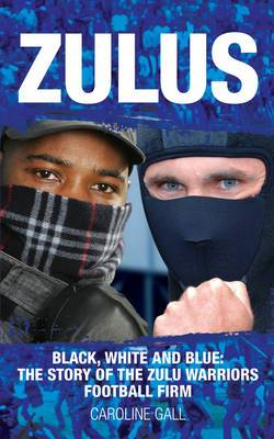 Zulus: Black, White and Blue: The Story of the Zulu Warriors Football Firm