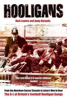 Hooligans: v. 1: A-L of British Football Gangs