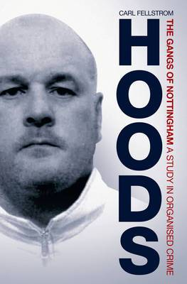 Hoods: The Gangs of Nottingham: A Study in Organised Crime