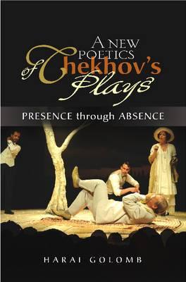 A New Poetics of Chekhov's Major Plays: Presence Through Absence