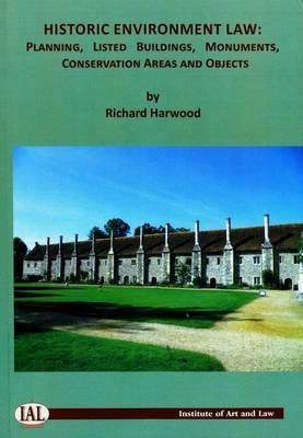 Historic Environment Law: Planning, Listed Buildings, Monuments, Conservation Areas and Objects