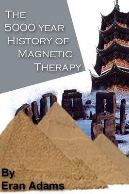 The 5000 Year History of Magnetic Therapy