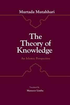 The Theory of Knowledge: an Islamic Perspective