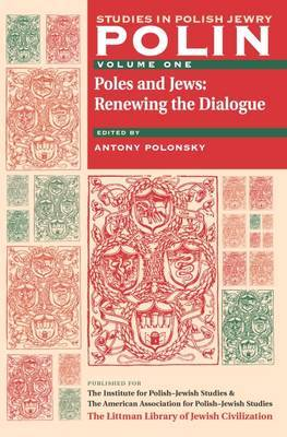 Polin Studies in Polish Jewry: v. 1: Poles and Jews: Renewing the Dialogue