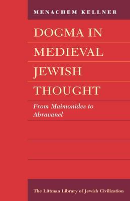Dogma in Medieval Jewish Thought: From Maimonides to Abravanel