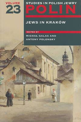 Polin: Studies in Polish Jewry Volume 23: Jews in Krakow