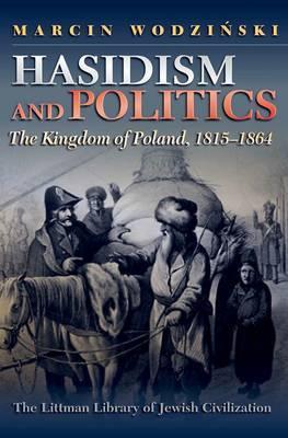 Hasidism and Politics: The Kingdom of Poland, 1815-1864