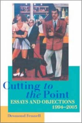 Cutting to the Point: Essays and Objections, 1994-2003