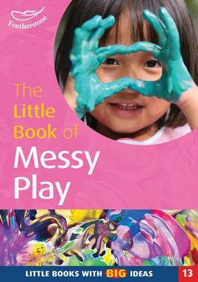 The Little Book of Messy Play: Little Books with Big Ideas