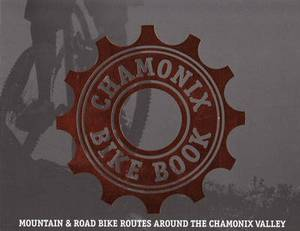 Chamonix Bike Book: Mountain & Road Bike Routes Around the Chamonix Valley