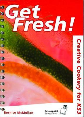 Get Fresh!: Creative Cookery