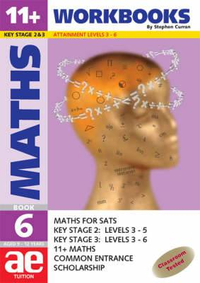 11+ Maths: Maths for SATS, 11+ and Common Entrance: Bk. 6: Workbook