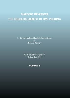 The Complete Libretti of Giacomo Meyerbeer, in the Original and in Translation