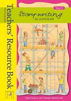 Story Writing Scaffolds: Year 5: Teachers' Resource Book