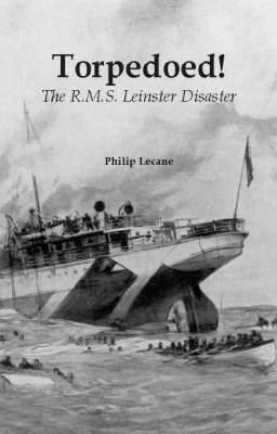 Torpedoed: The RMS Leinster Disaster