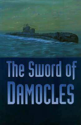The Sword of Damocles: Some Memories of Vice Admiral Sir Hugh Mackenzie KCB, DSO DSC