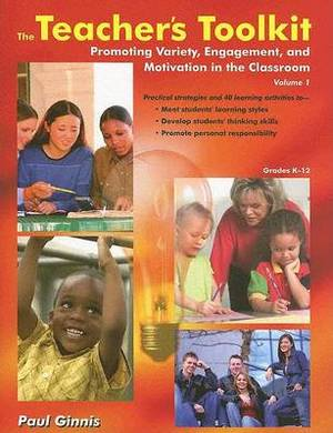 The Teacher's Toolkit: Volume 1; Promoting Variety, Engagement, and Motivation in the Classroom