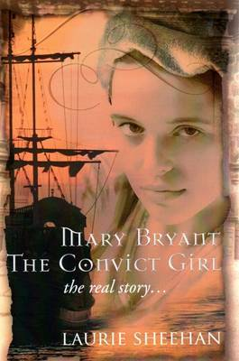 Mary Bryant the Convict Girl: The Real Story...