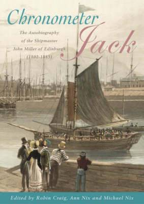 Chronometer Jack: The Autobiography of the Shipmaster, John Miller of Edinburgh (1802-1883)