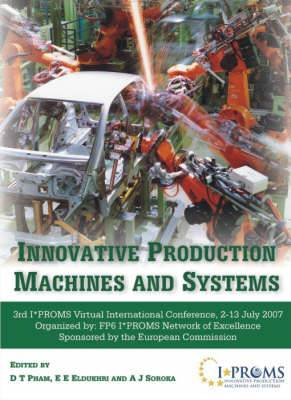 Innovative Production Machines and Systems: Third I*PROMS Virtual International Conference, 2-13 July, 2007